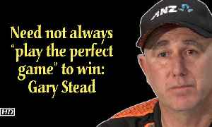 "World Cup 2019 | Need not always ""play the perfect game"" to win : Gary Stead [Video]"