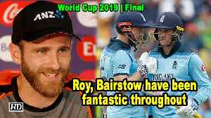 News video: World Cup 2019 |  Jason Roy, Jonny Bairstow have been fantastic throughout: Williamson