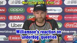 World Cup 2019 | Williamson's reaction on 'underdog' question [Video]