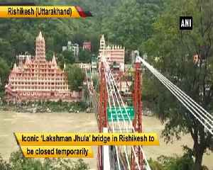 News video: Rishikesh's iconic 'Lakshman Jhula' to be shut temporarily