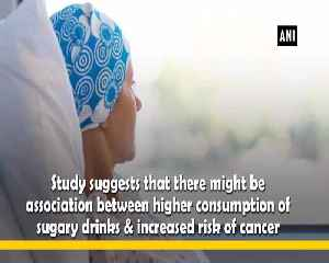 Sugary drinks may increase cancer risk study [Video]