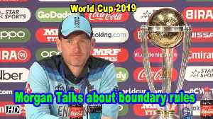 News video: World Cup 2019 | Eoin Morgan talks about Boundary rules, Risk for England