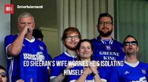 Ed Sheeran's Wife Has Some Concerns [Video]