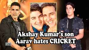 Akshay Kumar's son Aarav hates CRICKET [Video]