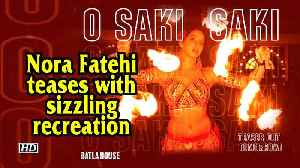 News video: Nora Fatehi teases sizzling recreation of 'O SAKI SAKI'
