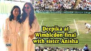 Deepika attends Wimbledon final with sister Anisha [Video]