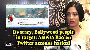 'Its scary, Bollywood people in target': Amrita Rao on Twitter account hacked [Video]