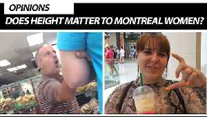 Does Height Matter To Montreal Women? [Video]