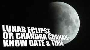 Lunar eclipse 2019: Know date & time of chandra grahan in July [Video]