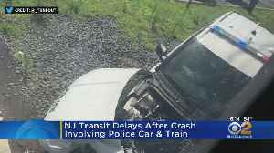 NJ TRANSIT Delays After Crash Involving Police Car And Train [Video]