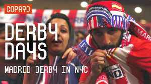 The Madrid Derby is Coming to NYC | Derby Days [Video]