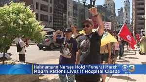 Hahnemann Nurses Hold 'Funeral March' To Mourn Patient Lives If Hospital Closes [Video]