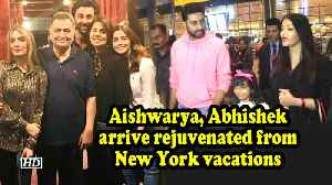 Aishwarya, Abhishek arrives rejuvenated from New York vacations [Video]