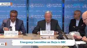WHO Announces Congo's Ebola Outbreak A 'Health Emergency Of International Concern' [Video]
