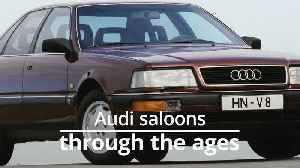 Audi saloons through the ages [Video]