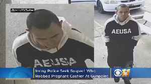 Irving Police Seek Suspect Who Robbed Pregnant Cashier At Gunpoint [Video]