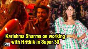 Karishma Sharma on working with Hrithik in Super 30 [Video]