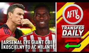 Arsenal Eye Giant Centre Back & Koscielny Wanted by AC Milan | AFTV Transfer Daily [Video]