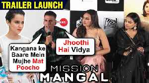 Akshay Kumar On Kangana, Makes Fun Of Female Co-Stars | Mission Mangal Trailer Launch | FULL EVENT [Video]