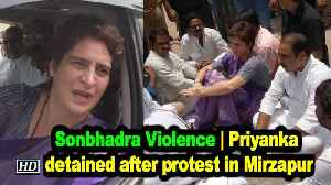 Sonbhadra Violence | Priyanka detained after protest in Mirzapur [Video]