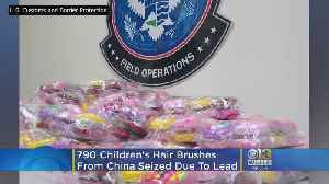 U.S. Customs Seize 790 Children's Hair Brushes From China That Had Lead [Video]