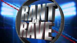 Rant and Rave: July18th [Video]