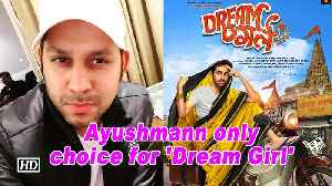 Ayushmann only choice for 'Dream Girl': Director [Video]