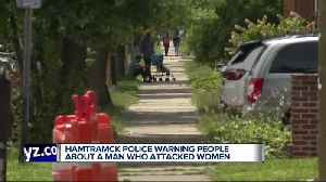 Hamtramck police warning people about a man who attacked women [Video]