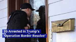 35 Arrested in Trump's 'Operation Border Resolve' [Video]