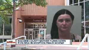 Macomb County mom accused in adoption probe says 'No' to plea deal [Video]