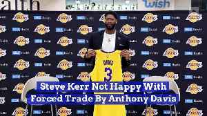 Steve Kerr Not Happy With Forced Trade By Anthony Davis [Video]