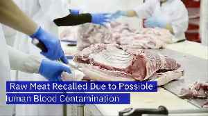 Raw Meat Recalled Due to Possible Human Blood Contamination [Video]