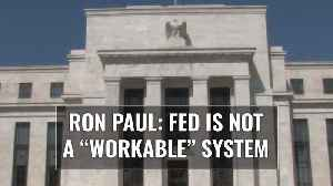 "Ron Paul: Fed Is Not A ""Workable"" System, Things About To Get Ugly [Video]"
