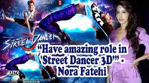 Have amazing role in 'Street Dancer 3D': Nora Fatehi [Video]