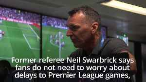 Former referee Swarbrick confident VAR will not cause long Premier League delays [Video]