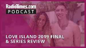 Love Island 2019 final & series review [Video]