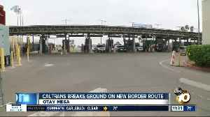 New border route to connect to upcoming Otay Mesa East Port of Entry [Video]
