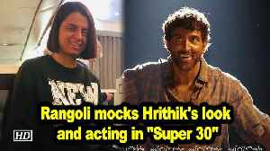 Rangoli mocks Hrithik's look and acting in 'Super 30' [Video]