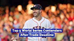 Top 5 World Series Contenders After Trade Deadline [Video]