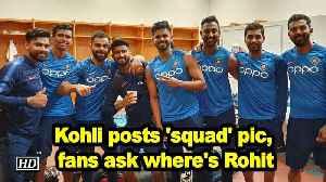 Kohli posts 'squad' pic, fans ask where's Rohit [Video]