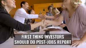 First Thing Investors Should Do Post-Jobs Report [Video]