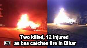 Two killed, 12 injured as bus catches fire in Bihar [Video]