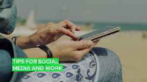 Work and social media: Tips on how NOT to get fired for it [Video]