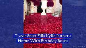 Travis Scott Fills Kylie Jenner's Home With Birthday Roses [Video]