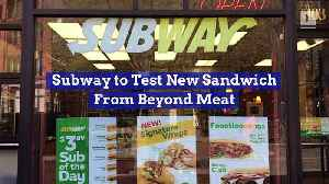 Subway to Test New Sandwich From Beyond Meat [Video]