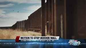 Environmental groups ask federal judge to halt border wall construction [Video]