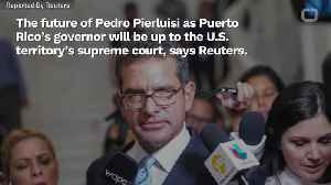 Puerto Rico High Court Will Decide Legitimacy Of New Governor [Video]