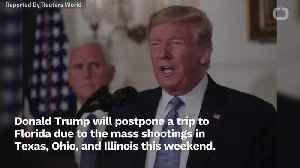 Trump Postpones Florida Trip After Mass Shootings [Video]