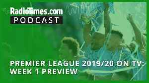 Premier League 2019/20 on TV: Week 1 preview [Video]