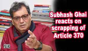 News video: Subhash Ghai reacts on scrapping of Article 370